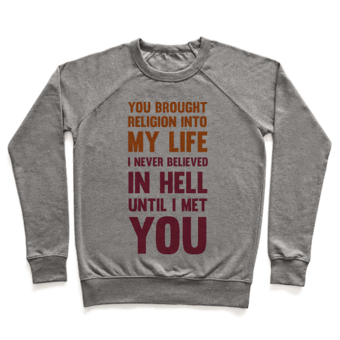 You Brought Religion Into My Life Pullover