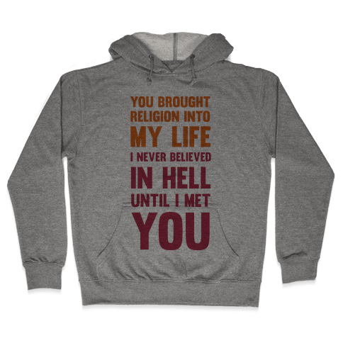 You Brought Religion Into My Life Hooded Sweatshirt