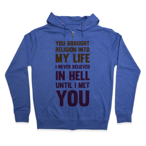 You Brought Religion Into My Life Zip Hoodie