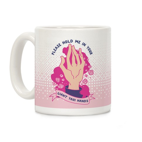 Please Hold Me in Your Giant Yaoi Hands Coffee Mug