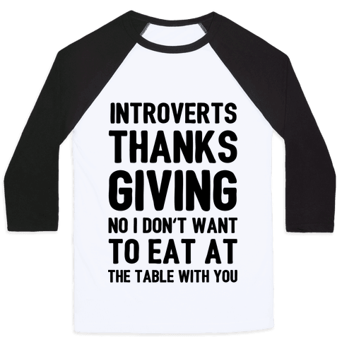 Introverts Thanksgiving No I Don't Want To Eat At The Table With You Baseball Tee