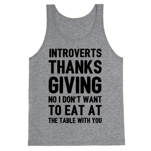 Introverts Thanksgiving No I Don't Want To Eat At The Table With You Tank Top