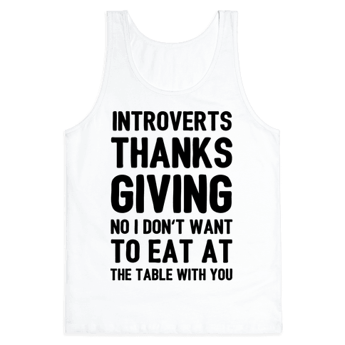 Introverts Thanksgiving No I Don't Want To Eat At The Table With You