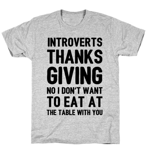 Introverts Thanksgiving No I Don't Want To Eat At The Table With You T-Shirt