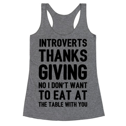 Introverts Thanksgiving No I Don't Want To Eat At The Table With You Racerback Tank Top