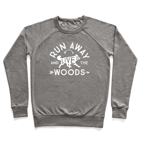 Run Away And Live In The Woods Pullover