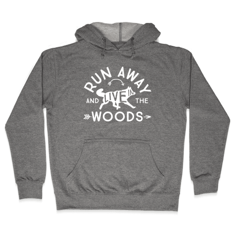 Run Away And Live In The Woods Hooded Sweatshirt
