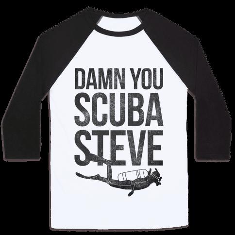 Damn You Scuba Steve Baseball Tee