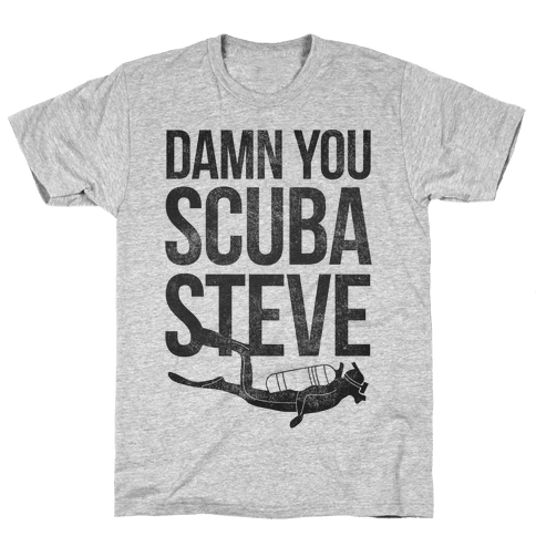 Damn You Scuba Steve Mens T-Shirt