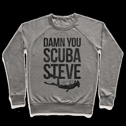Damn You Scuba Steve Pullover