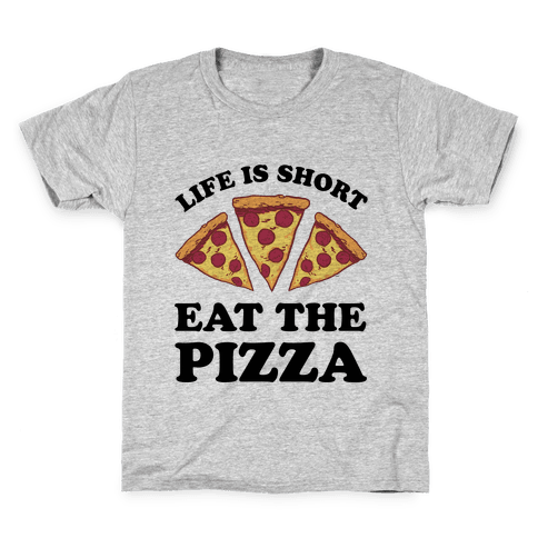Life Is Short Eat The Pizza Kids T-Shirt