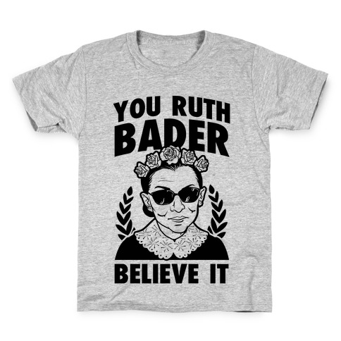 You Ruth Bader Believe It Kids T-Shirt