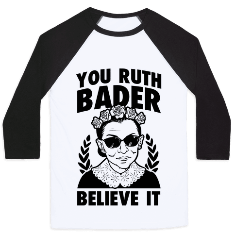 You Ruth Bader Believe It Baseball Tee