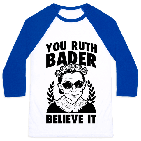 You Ruth Bader Believe It Baseball Tee
