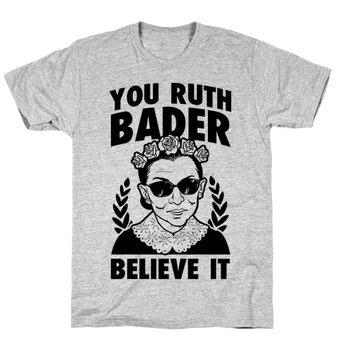 You Ruth Bader Believe It T-Shirt