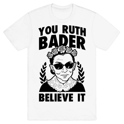 You Ruth Bader Believe It Mens T-Shirt