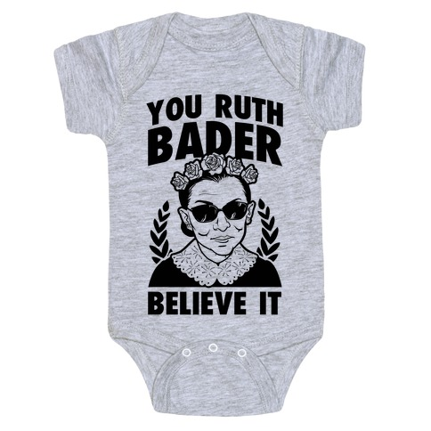 You Ruth Bader Believe It Baby Onesy