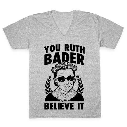 You Ruth Bader Believe It V-Neck Tee Shirt