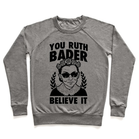 You Ruth Bader Believe It Pullover