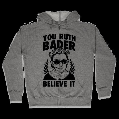 You Ruth Bader Believe It Zip Hoodie
