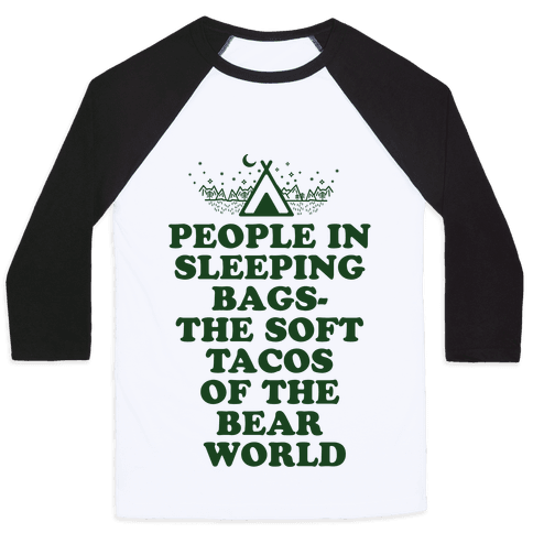 People in Sleeping Bags the Soft Tacos of the Bear World Baseball Tee