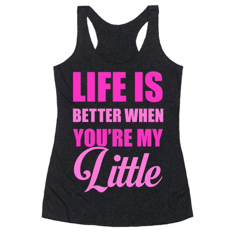 Life Is Better When You're My Little Racerback Tank Top