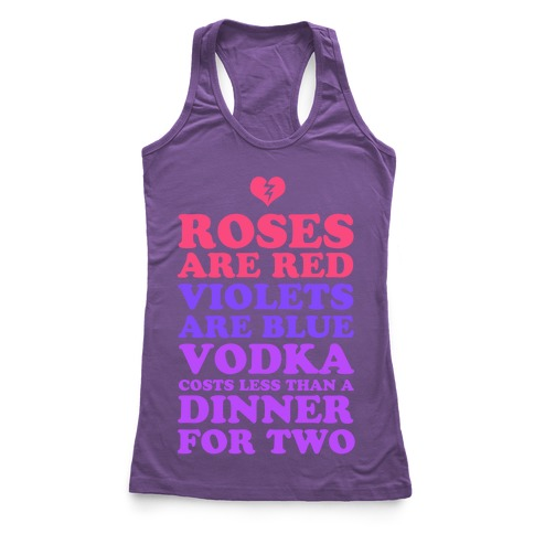 Roses Are Red. Violets Are Blue. Vodka Costs Less Than a Dinner for Two Racerback Tank Top