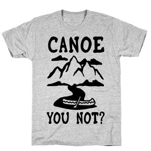Canoe You Not T-Shirt