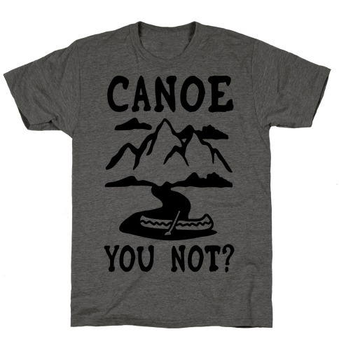Canoe You Not T-Shirt