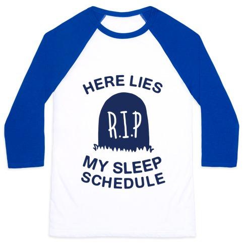 Here Lies My Sleep Schedule Baseball Tee