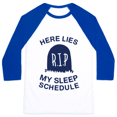 Here Lies My Sleep Schedule Baseball Tee