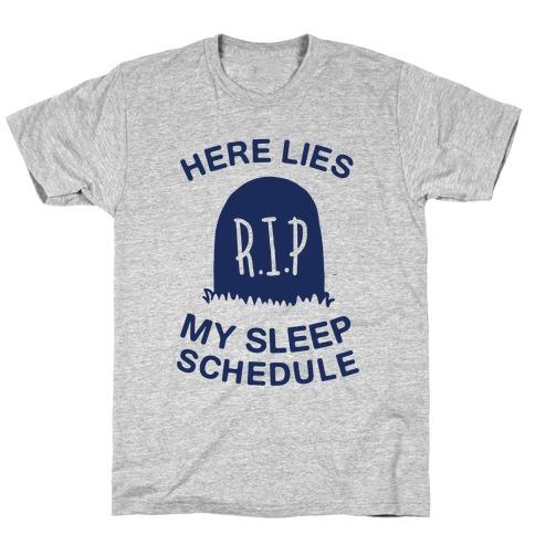 Here Lies My Sleep Schedule T-Shirt