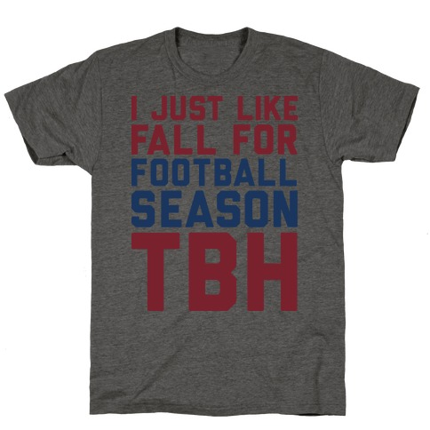 I Just Like Fall for Football Season TBH T-Shirt