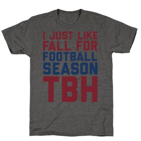 I Just Like Fall for Football Season TBH T-Shirt