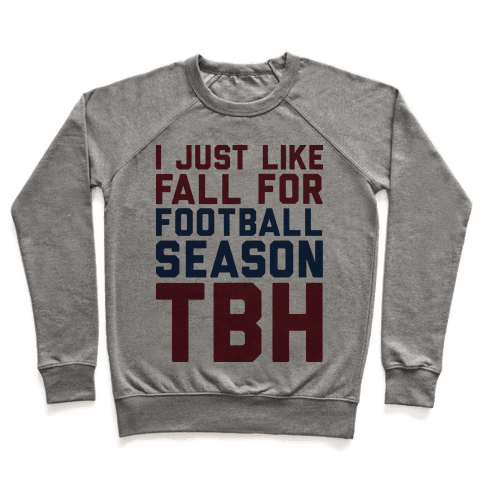 I Just Like Fall for Football Season TBH Pullover
