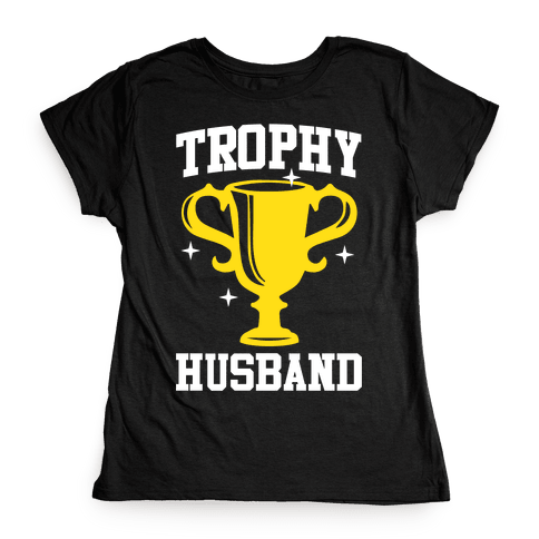 Trophy Husband Womens T-Shirt