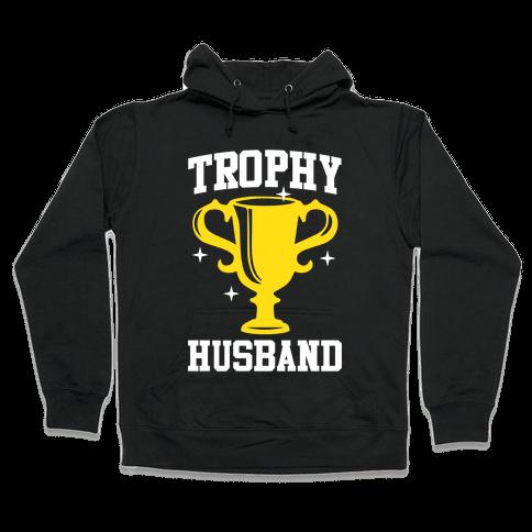 Trophy Husband Hooded Sweatshirt