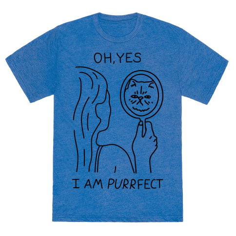 Oh Yes I Am Purrfect - TShirt - HUMAN