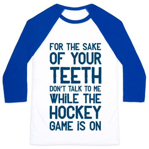 For the Sake of Your Teeth Don't Talk to Me While the Hockey Game Is On Baseball Tee