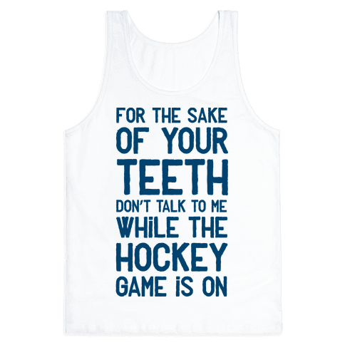 For the Sake of Your Teeth Don't Talk to Me While the Hockey Game Is On Tank Top