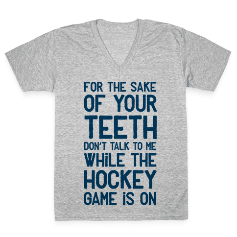 For the Sake of Your Teeth Don't Talk to Me While the Hockey Game Is On V-Neck Tee Shirt