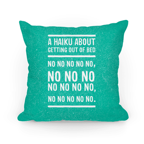 A Haiku About Getting Out Of Bed Pillow