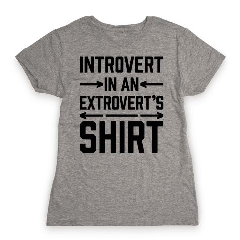 Introvert In An Extrovert's Shirt Womens T-Shirt