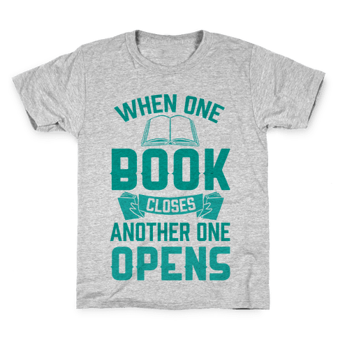 When One Book Closes Another One Opens Kids T-Shirt