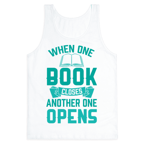 When One Book Closes Another One Opens Tank Top