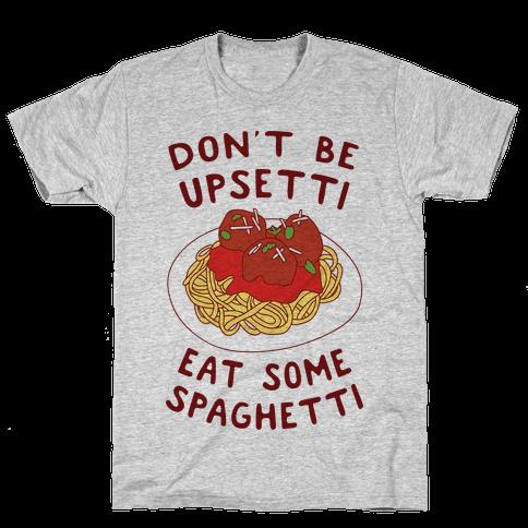 Don't Be Upsetti Eat Some Spaghetti Mens T-Shirt