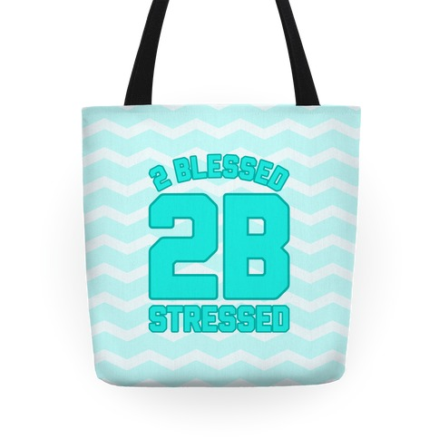 2 Blessed 2B Stressed Tote