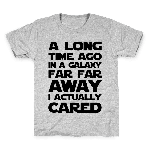 A Long Time Ago in a Galaxy Far Far Away I Used to Care  Kids T-Shirt