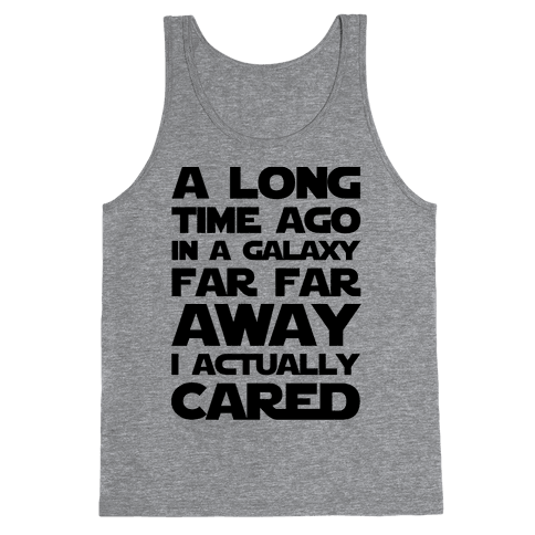 A Long Time Ago in a Galaxy Far Far Away I Used to Care  Tank Top