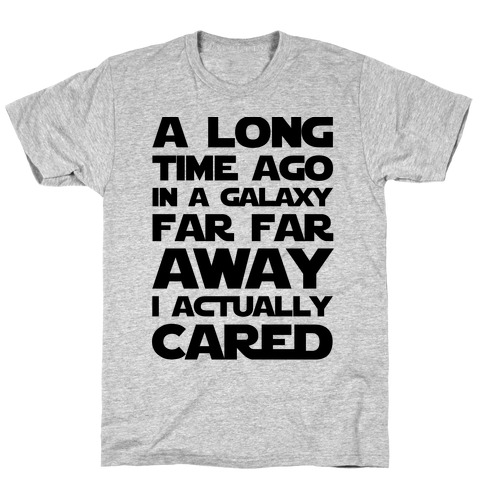 A Long Time Ago in a Galaxy Far Far Away I Used to Care  Mens T-Shirt
